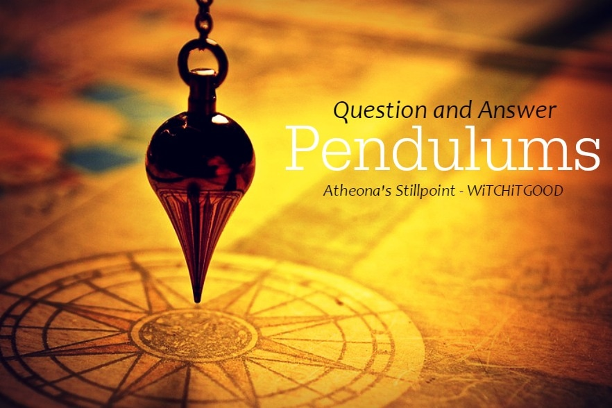 Pendulum - WitchItGood - Atheona's Stillpoint