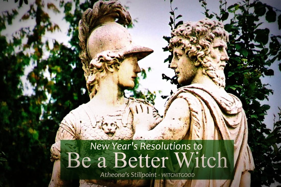 New Year's Resolutions to be a Better Witch - Witch It Good - Atheona's Stillpoint